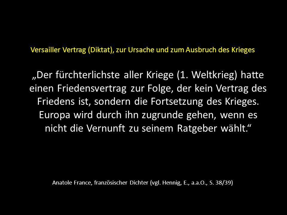 """Versailler Vertrag (Diktat), zur Ursache und zum Ausbruch des Krieges """"Der fürchterlichste aller Kriege (1. Weltkrieg) hatte einen Friedensvertrag zur Folge, der kein Vertrag des Friedens ist, sondern die Fortsetzung des Krieges. Europa wird durch ihn zugrunde gehen, wenn es nicht die Vernunft zu seinem Ratgeber wählt."""
