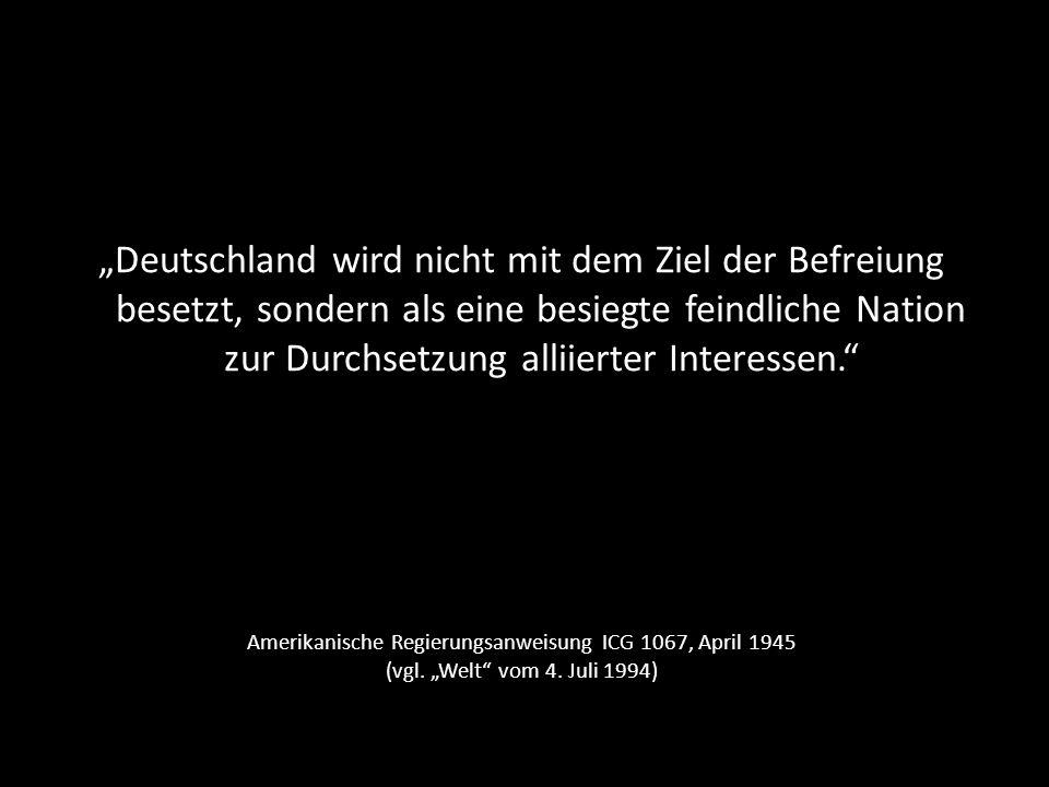 """""""Deutschland wird nicht mit dem Ziel der Befreiung besetzt, sondern als eine besiegte feindliche Nation zur Durchsetzung alliierter Interessen."""