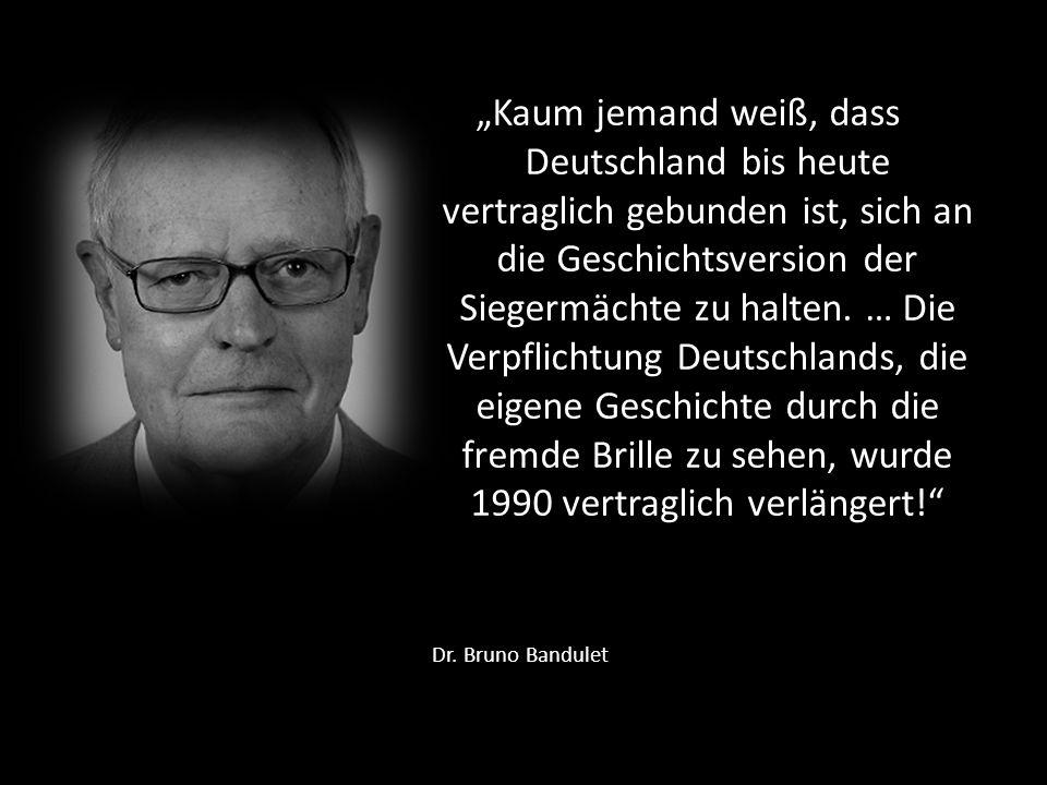 """""""Kaum jemand weiß, dass Deutschland bis heute vertraglich gebunden ist, sich an die Geschichtsversion der Siegermächte zu halten. … Die Verpflichtung Deutschlands, die eigene Geschichte durch die fremde Brille zu sehen, wurde 1990 vertraglich verlängert!"""