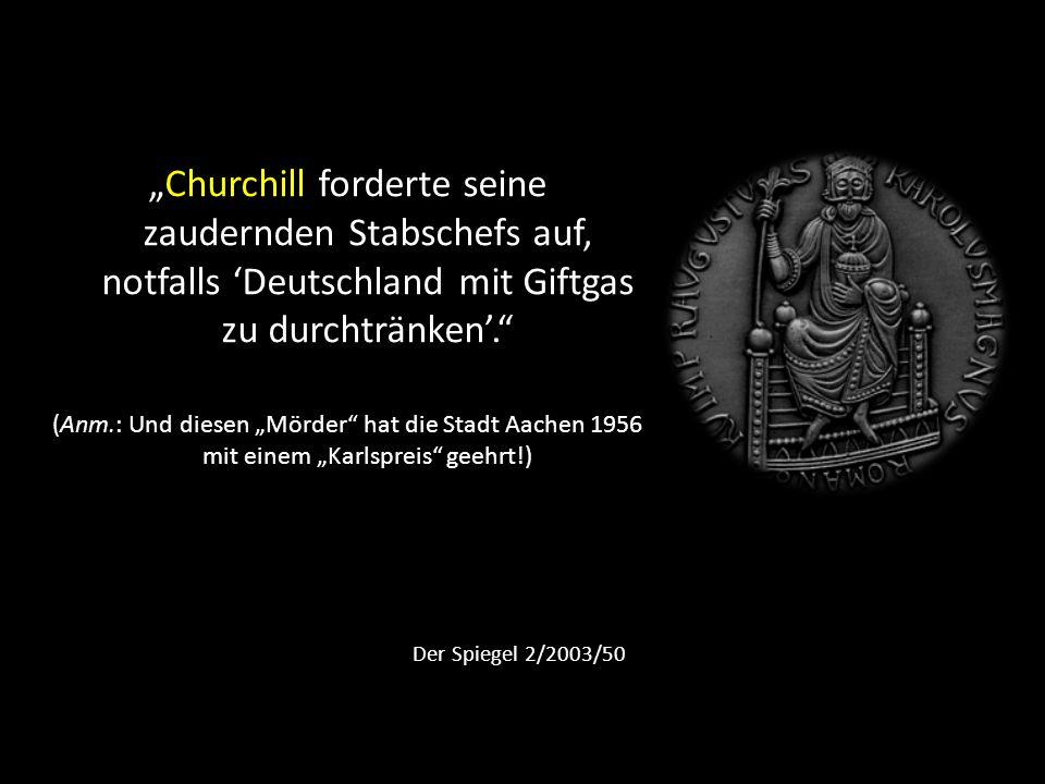"""""""Churchill forderte seine zaudernden Stabschefs auf, notfalls 'Deutschland mit Giftgas zu durchtränken'."""