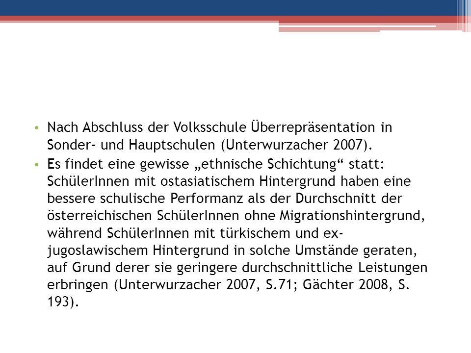 Nach Abschluss der Volksschule Überrepräsentation in Sonder- und Hauptschulen (Unterwurzacher 2007).