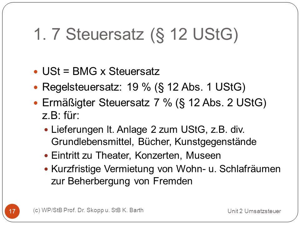 1. 7 Steuersatz (§ 12 UStG) USt = BMG x Steuersatz