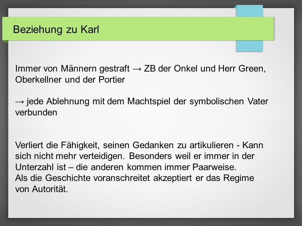 Beziehung zu Karl Immer von Männern gestraft → ZB der Onkel und Herr Green, Oberkellner und der Portier.
