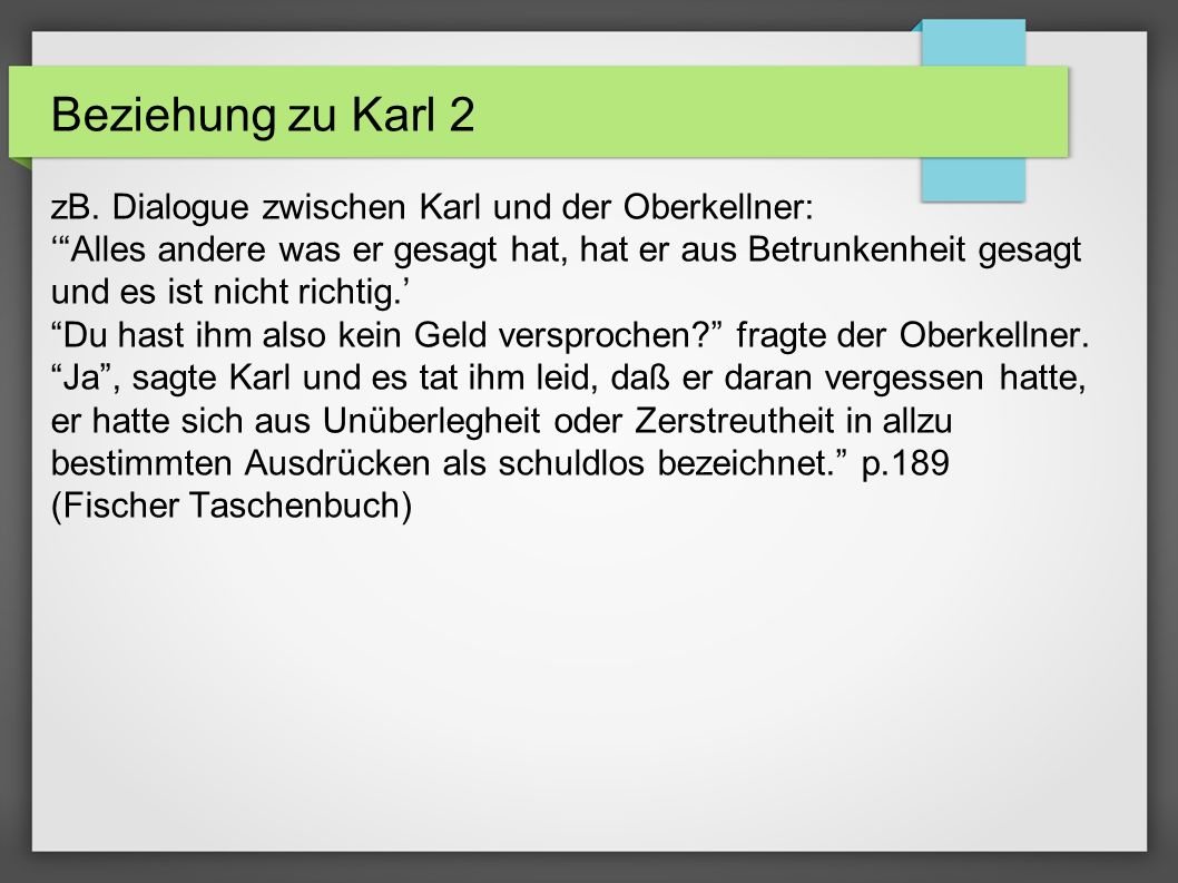 Beziehung zu Karl 2 zB. Dialogue zwischen Karl und der Oberkellner: