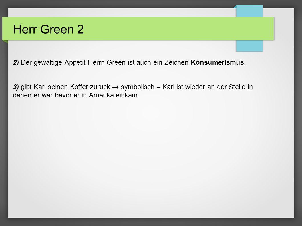 2) Der gewaltige Appetit Herrn Green ist auch ein Zeichen Konsumerismus.