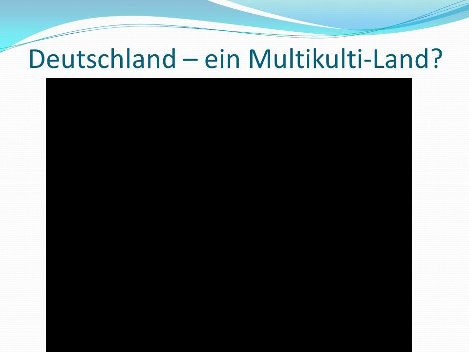 Deutschland – ein Multikulti-Land
