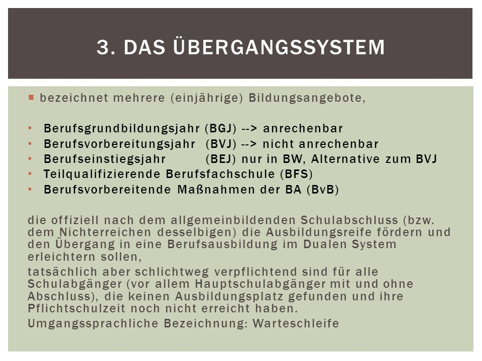 3. Das Übergangssystem bezeichnet mehrere (einjährige) Bildungsangebote, Berufsgrundbildungsjahr (BGJ) --> anrechenbar.