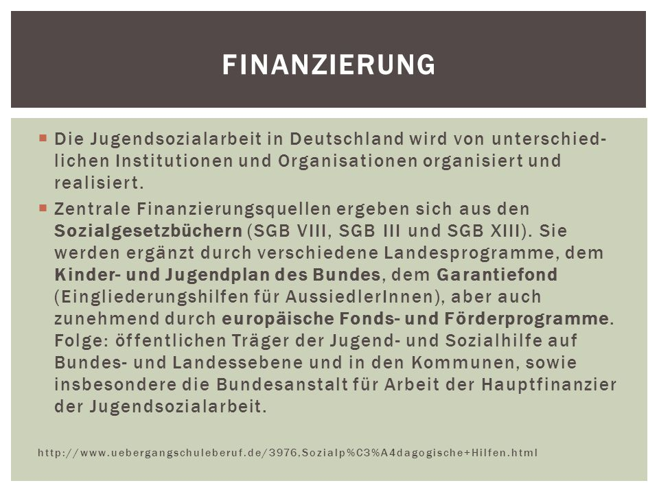 Finanzierung Die Jugendsozialarbeit in Deutschland wird von unterschied- lichen Institutionen und Organisationen organisiert und realisiert.