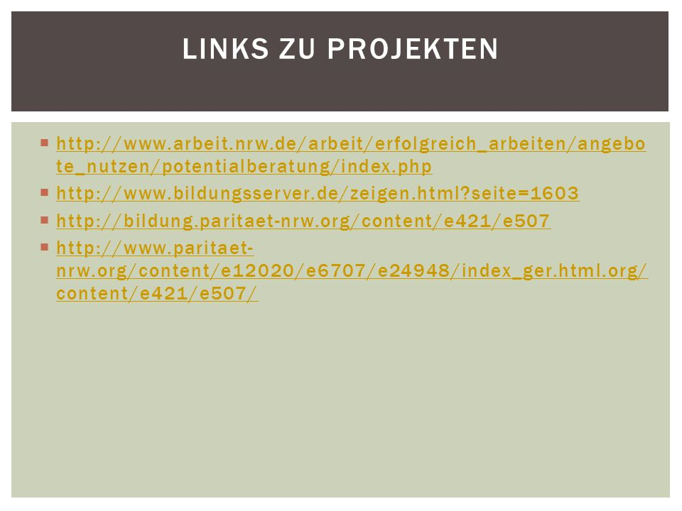Links zu Projekten http://www.arbeit.nrw.de/arbeit/erfolgreich_arbeiten/angebote_nutzen/potentialberatung/index.php.