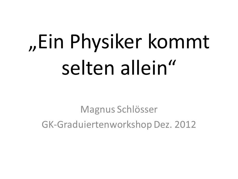 """""""Ein Physiker kommt selten allein"""