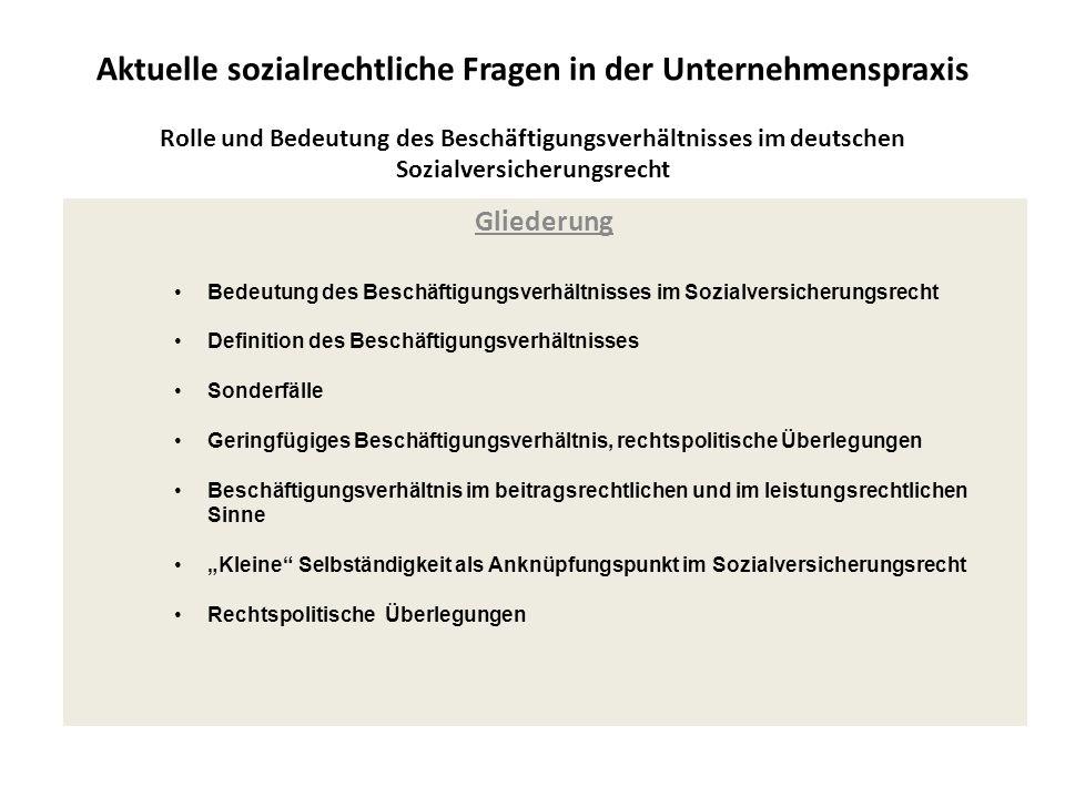 Aktuelle sozialrechtliche Fragen in der Unternehmenspraxis Rolle und Bedeutung des Beschäftigungsverhältnisses im deutschen Sozialversicherungsrecht