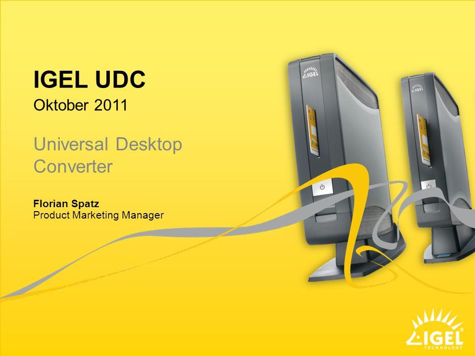 IGEL UDC Universal Desktop Converter Oktober 2011 Florian Spatz