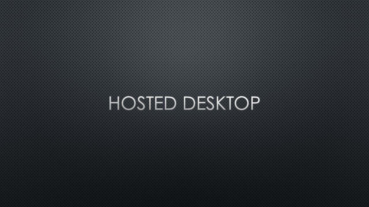 Hosted desktop