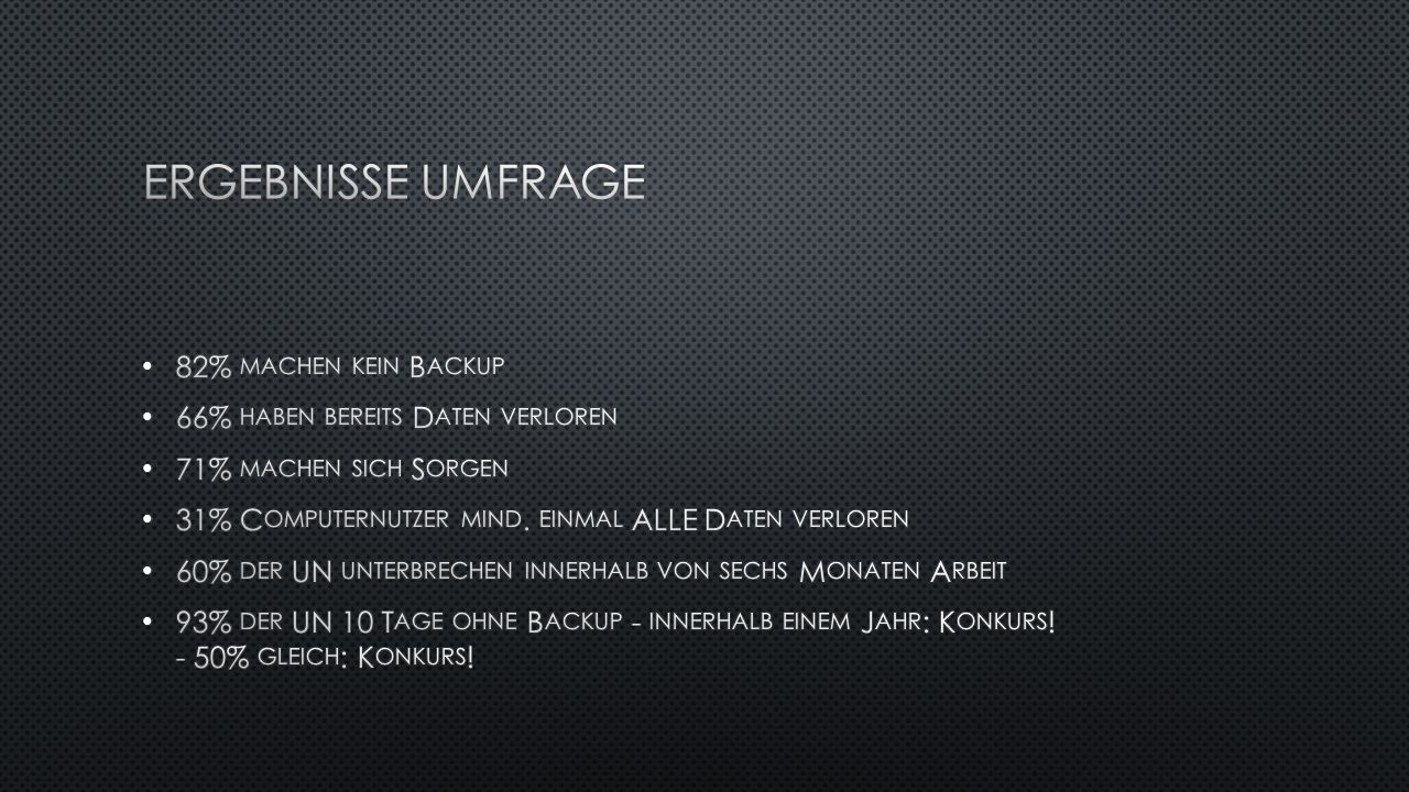 Ergebnisse UMFRAGE 82% machen kein Backup