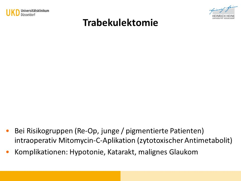 Trabekulektomie Bei Risikogruppen (Re-Op, junge / pigmentierte Patienten) intraoperativ Mitomycin-C-Aplikation (zytotoxischer Antimetabolit)