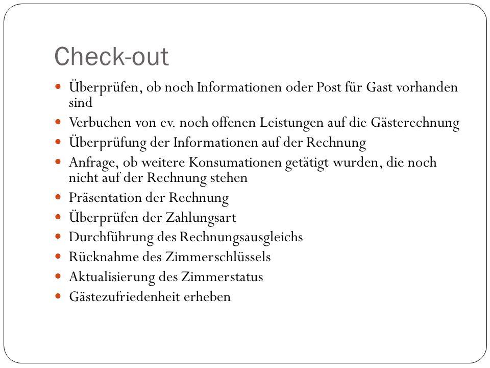 Check-out Überprüfen, ob noch Informationen oder Post für Gast vorhanden sind. Verbuchen von ev. noch offenen Leistungen auf die Gästerechnung.
