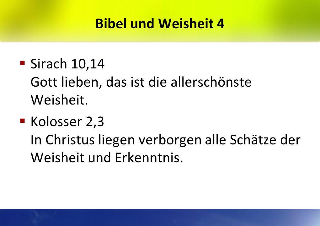 Bibel und Weisheit 4Sirach 10,14 Gott lieben, das ist die allerschönste Weisheit.