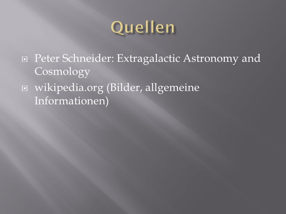 Quellen Peter Schneider: Extragalactic Astronomy and Cosmology