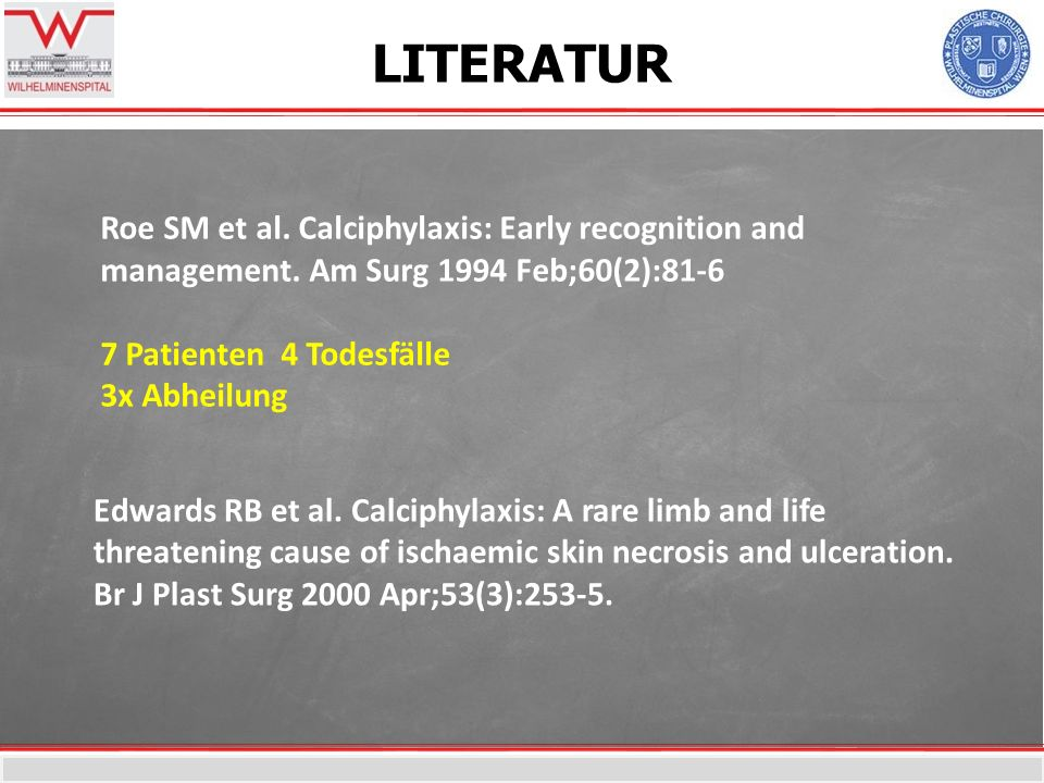 LITERATURRoe SM et al. Calciphylaxis: Early recognition and management. Am Surg 1994 Feb;60(2):81-6.