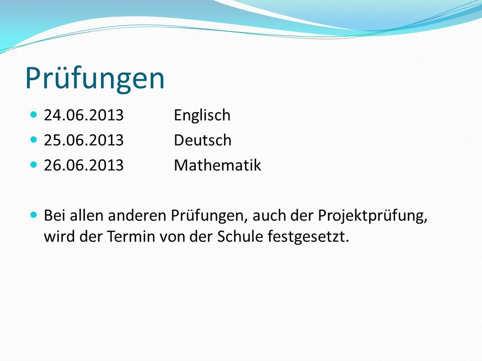 Prüfungen 24.06.2013 Englisch 25.06.2013 Deutsch 26.06.2013 Mathematik