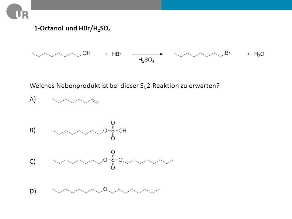 1-Octanol und HBr/H2SO4 Welches Nebenprodukt ist bei dieser SN2-Reaktion zu erwarten A) B) C) D)