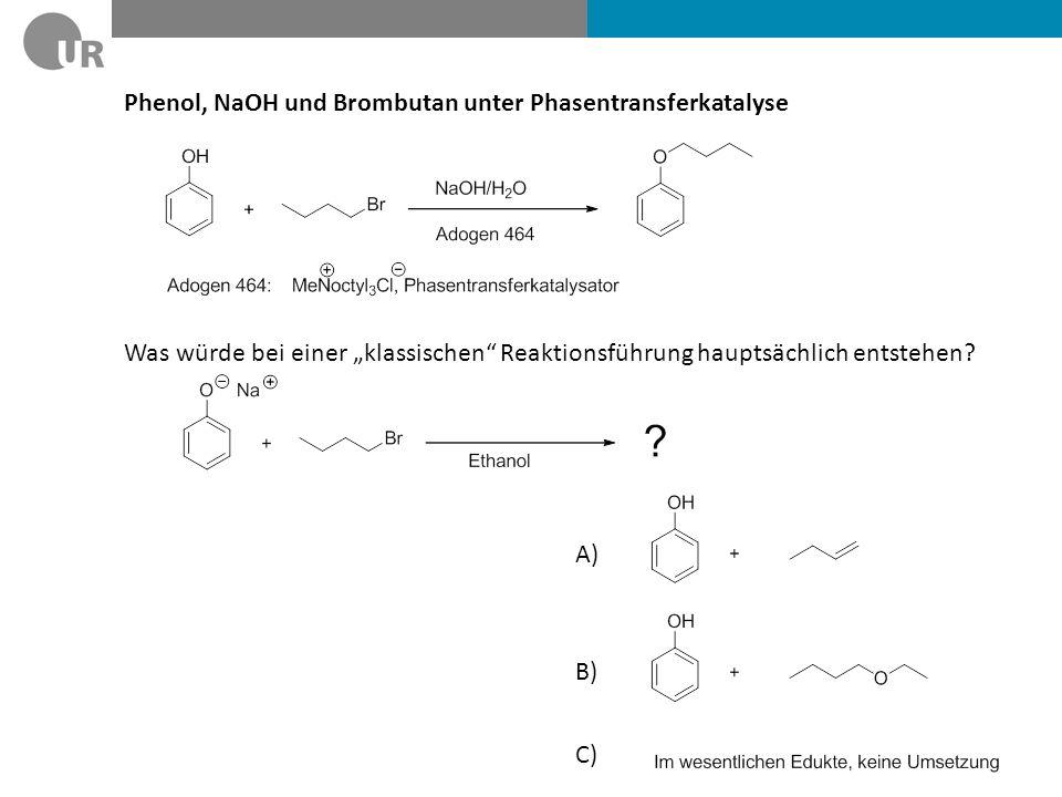 Phenol, NaOH und Brombutan unter Phasentransferkatalyse