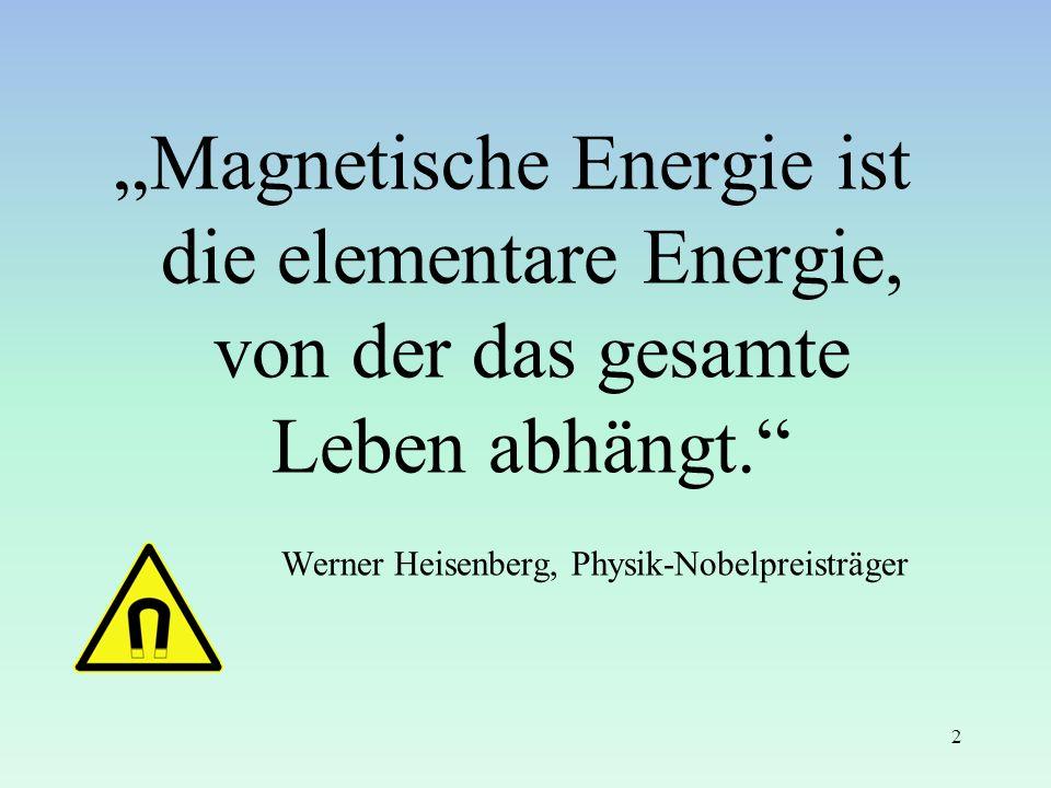 """""""Magnetische Energie ist die elementare Energie, von der das gesamte Leben abhängt."""