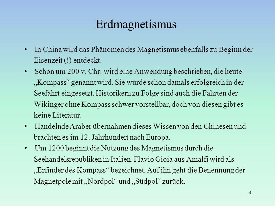 Erdmagnetismus In China wird das Phänomen des Magnetismus ebenfalls zu Beginn der. Eisenzeit (!) entdeckt.