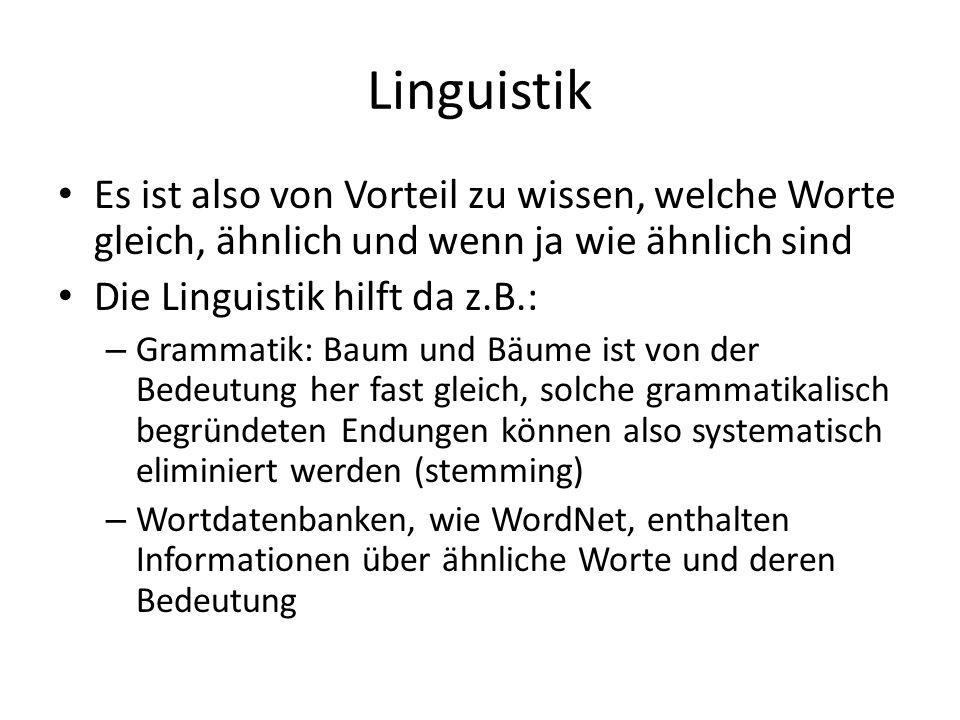Linguistik Es ist also von Vorteil zu wissen, welche Worte gleich, ähnlich und wenn ja wie ähnlich sind.