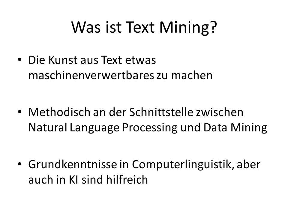 Was ist Text Mining Die Kunst aus Text etwas maschinenverwertbares zu machen.