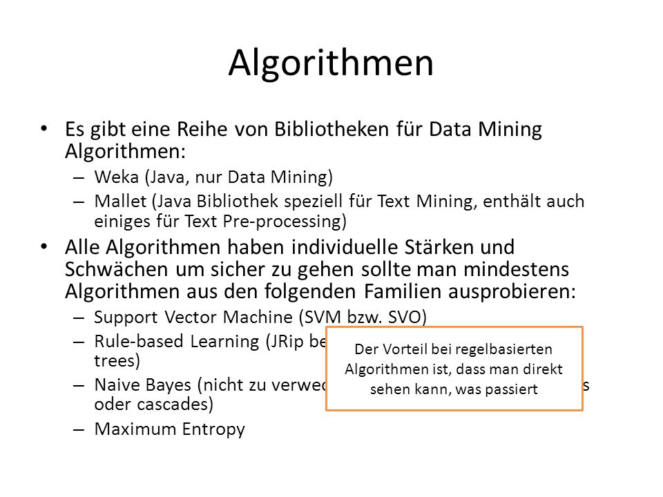 Algorithmen Es gibt eine Reihe von Bibliotheken für Data Mining Algorithmen: Weka (Java, nur Data Mining)