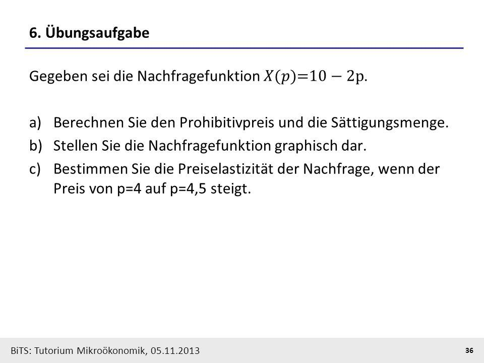 6. Übungsaufgabe Gegeben sei die Nachfragefunktion 𝑋(𝑝)=10 − 2p. Berechnen Sie den Prohibitivpreis und die Sättigungsmenge.