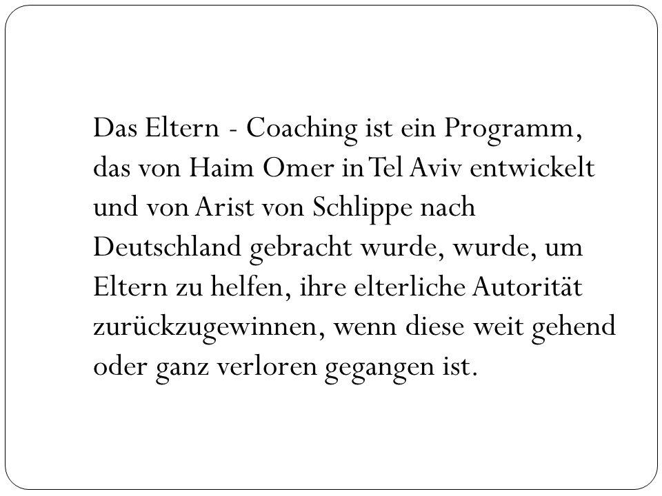 Das Eltern - Coaching ist ein Programm, das von Haim Omer in Tel Aviv entwickelt und von Arist von Schlippe nach Deutschland gebracht wurde, wurde, um Eltern zu helfen, ihre elterliche Autorität zurückzugewinnen, wenn diese weit gehend oder ganz verloren gegangen ist.