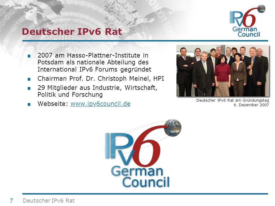 Deutscher IPv6 Rat 2007 am Hasso-Plattner-Institute in Potsdam als nationale Abteilung des International IPv6 Forums gegründet.