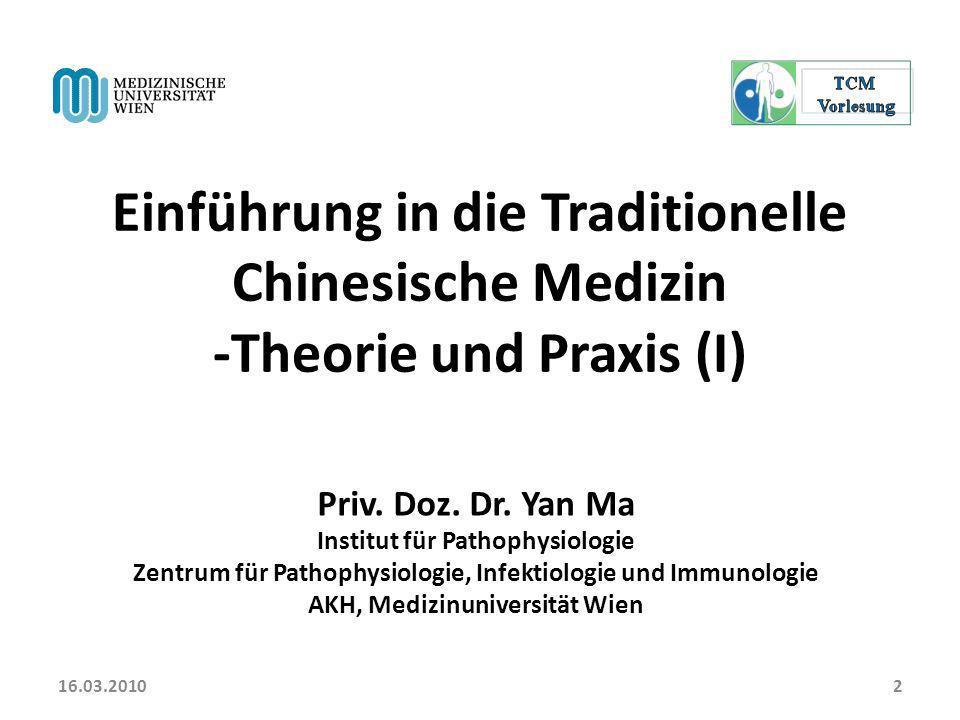 16.03.2010 Einführung in die Traditionelle Chinesische Medizin -Theorie und Praxis (I) Priv. Doz. Dr. Yan Ma.