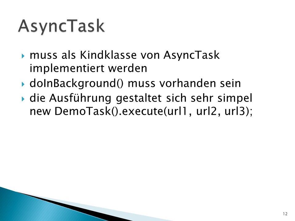 AsyncTask muss als Kindklasse von AsyncTask implementiert werden