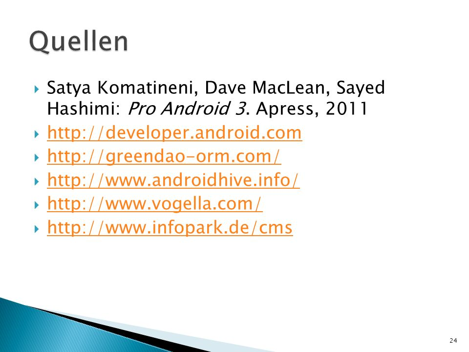 Quellen Satya Komatineni, Dave MacLean, Sayed Hashimi: Pro Android 3. Apress, 2011. http://developer.android.com.