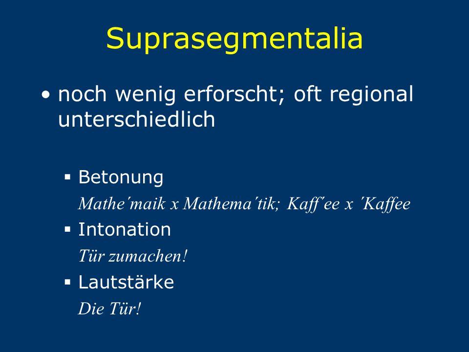 Suprasegmentalia noch wenig erforscht; oft regional unterschiedlich
