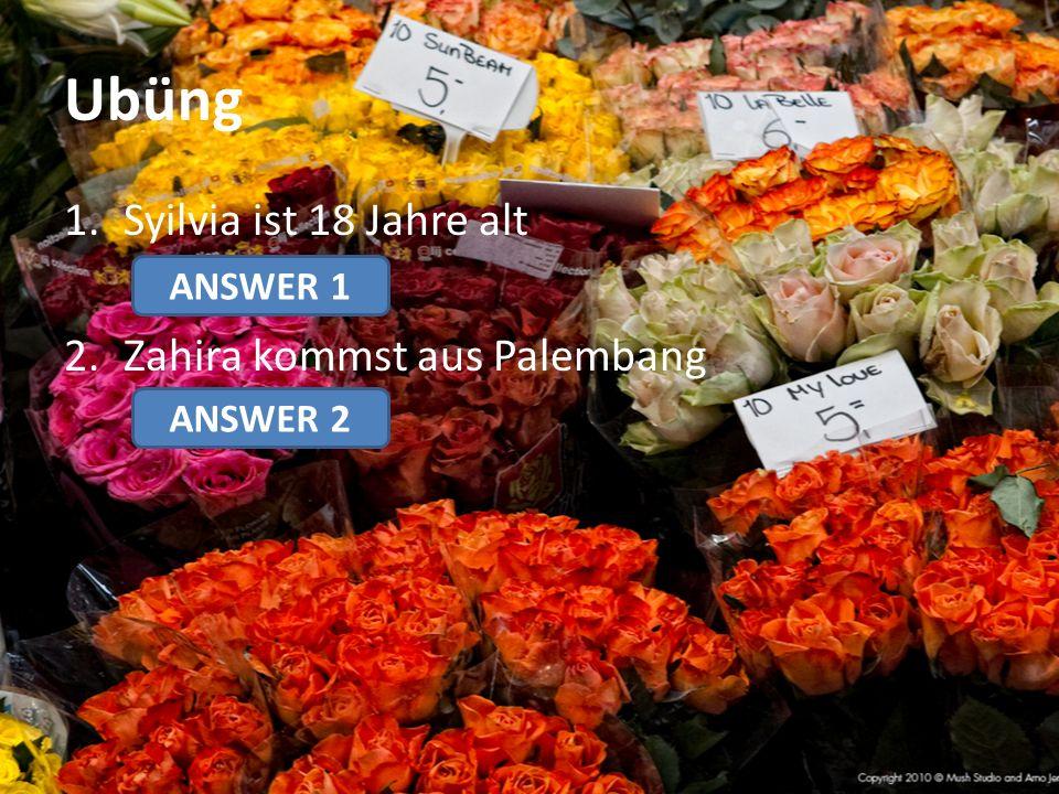 Ubüng Syilvia ist 18 Jahre alt Zahira kommst aus Palembang ANSWER 1