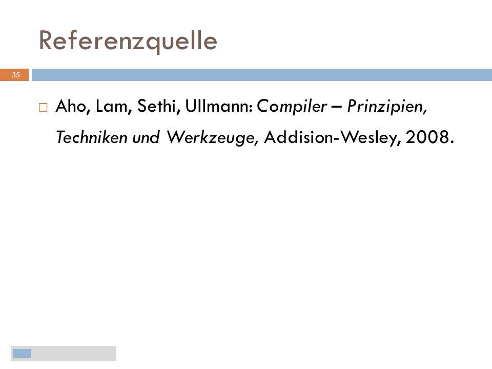 Referenzquelle Aho, Lam, Sethi, Ullmann: Compiler – Prinzipien, Techniken und Werkzeuge, Addision-Wesley, 2008.