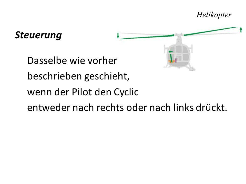 Helikopter Steuerung Dasselbe wie vorher beschrieben geschieht, wenn der Pilot den Cyclic entweder nach rechts oder nach links drückt.