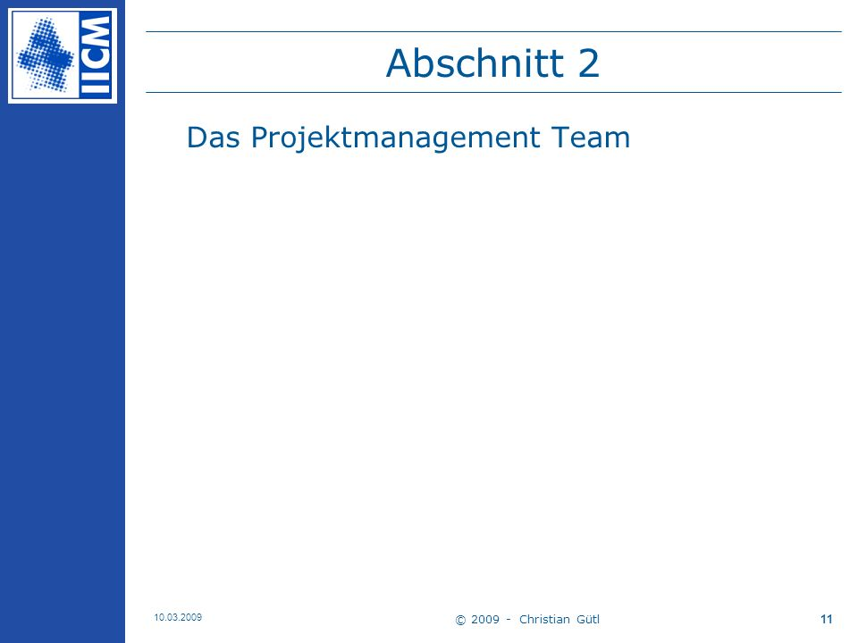 Abschnitt 2 Das Projektmanagement Team © 2009 - Christian Gütl