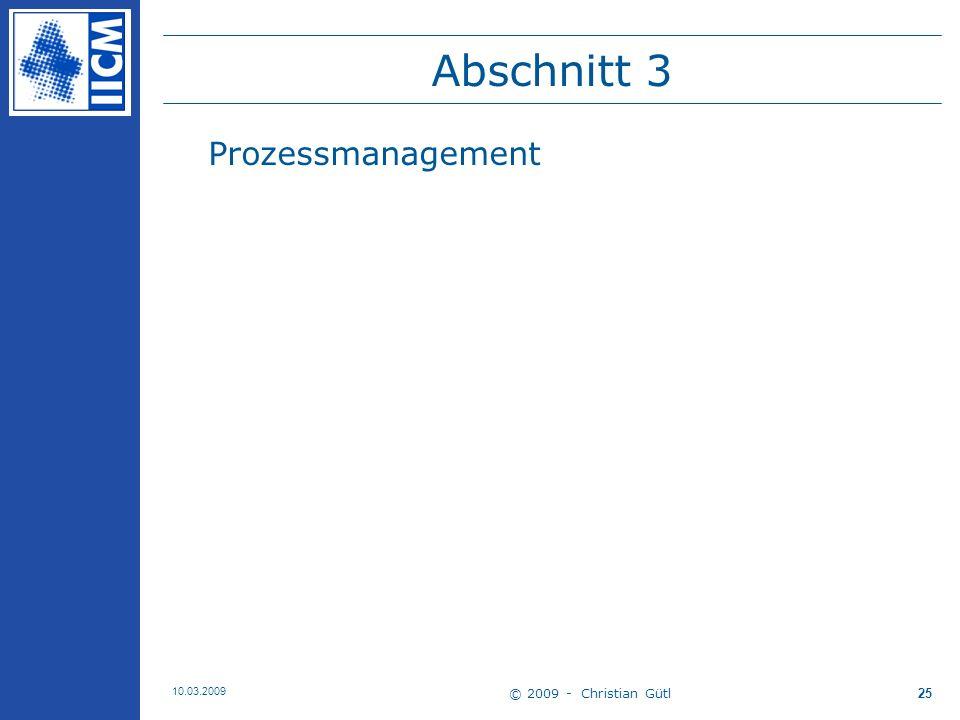 Abschnitt 3 Prozessmanagement 10.03.2009 © 2009 - Christian Gütl