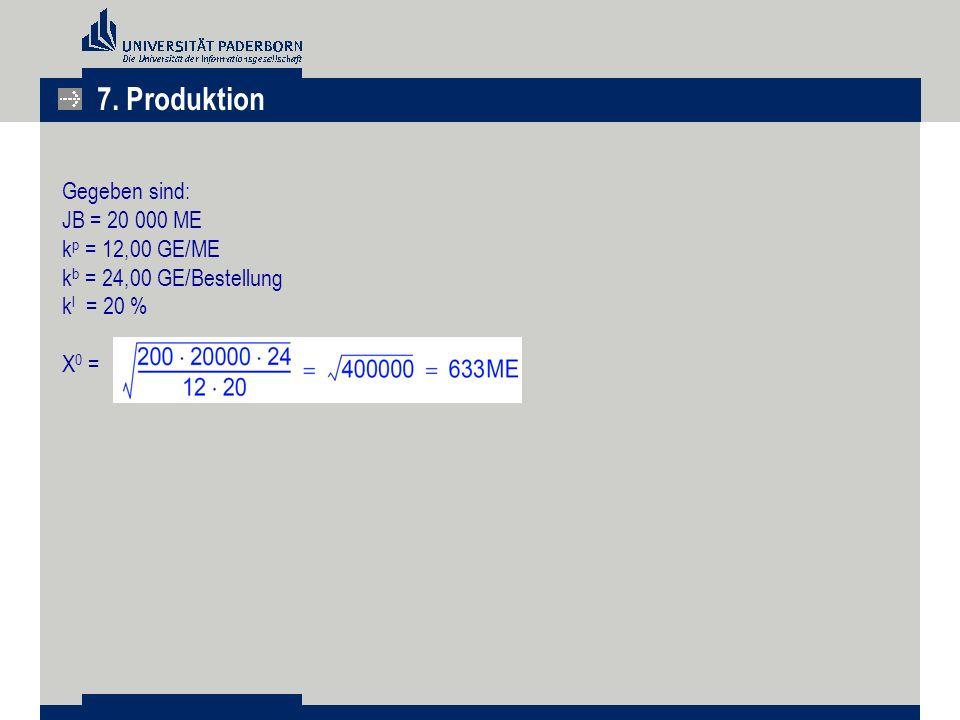7. Produktion Gegeben sind: JB = 20 000 ME kp = 12,00 GE/ME