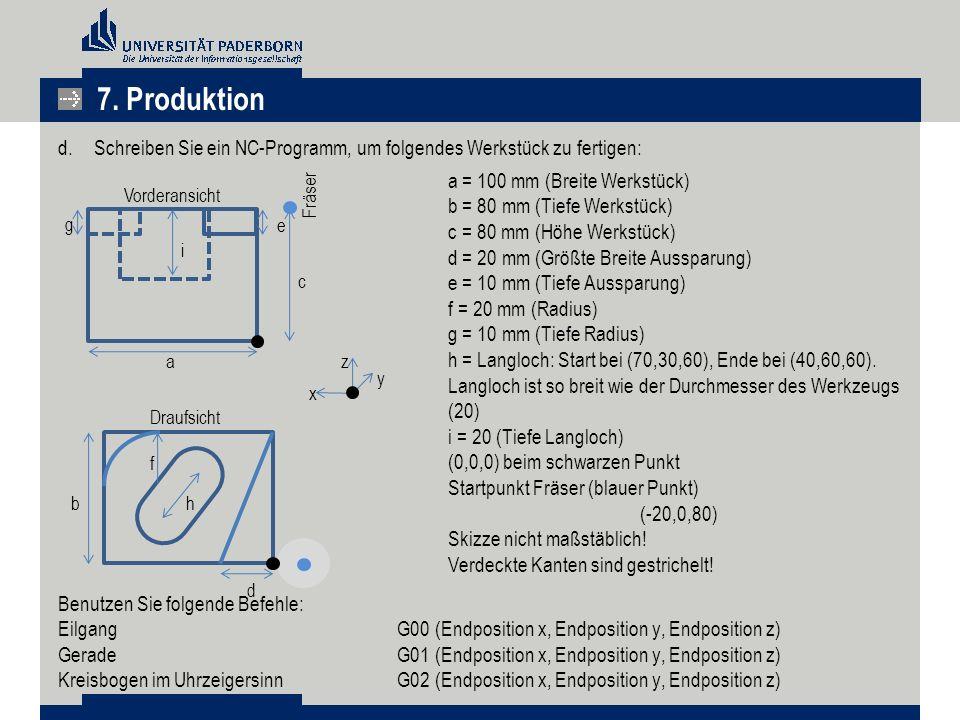 7. Produktion Schreiben Sie ein NC-Programm, um folgendes Werkstück zu fertigen: Benutzen Sie folgende Befehle: