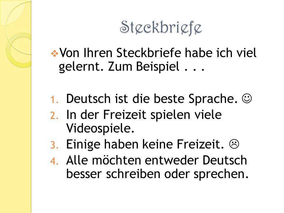 Steckbriefe Von Ihren Steckbriefe habe ich viel gelernt. Zum Beispiel . . . Deutsch ist die beste Sprache. 