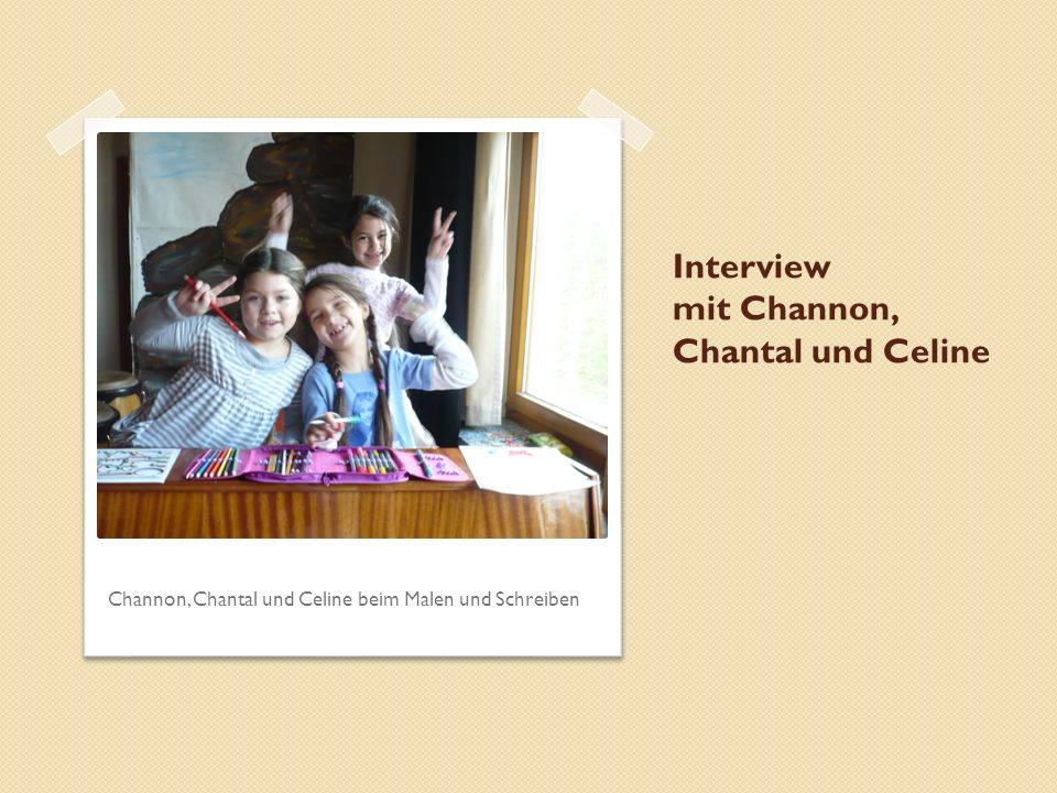 Interview mit Channon, Chantal und Celine
