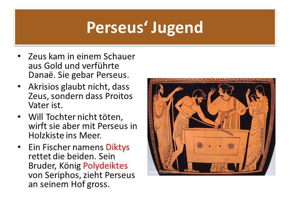 Perseus' Jugend Zeus kam in einem Schauer aus Gold und verführte Danaë. Sie gebar Perseus.