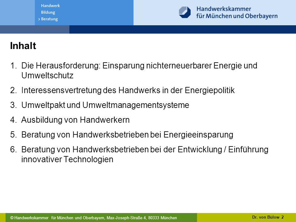 Inhalt Die Herausforderung: Einsparung nichterneuerbarer Energie und Umweltschutz. Interessensvertretung des Handwerks in der Energiepolitik.