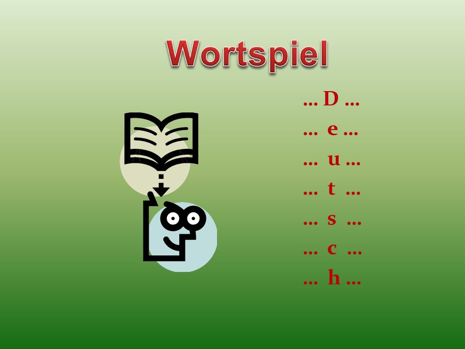 Wortspiel … D … … e … … u … … t … … s … … c … … h …